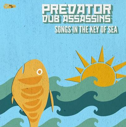 What I've Been Listening To: Predator Dub Assassins/Songs In The Key Of Sea